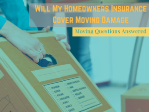 Will My Homeowners Insurance Cover Moving Damage